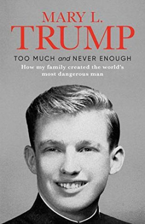 Too Much and Never Enough: How my Family created the most dangerous man