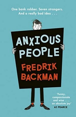 Anxious People: A funny, comforting and wise new novel from the bestselling author of A Man Called Ove – the perfect escapist treat!: The No. 1 New … from the author of A Man Called Ove